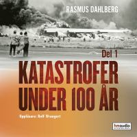 Katastrofer under 100 år [Elektronisk resurs] D. 1